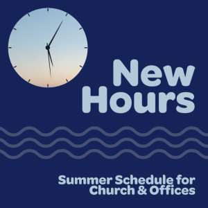 Summer Hours for Church and Offices